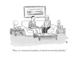 """Once  in a moment of weakness  I started several other families"" - New Yorker Cartoon"