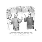 """and will to the best of my ability  which is terrific ability  by the  - New Yorker Cartoon"