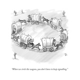 """When we circle the wagons  you don't have to keep signalling"" - New Yorker Cartoon"