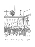 """I told my ex I'll take her back if she drops some weight"" - New Yorker Cartoon"