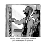 """Pushing buttons with anything other than your index finger is an affectat - New Yorker Cartoon"