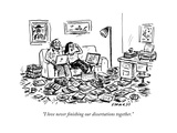 """I love never finishing our dissertations together"" - New Yorker Cartoon"