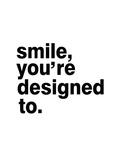 Smile, You'Re Designed To Reproduction d'art par Pop Monica