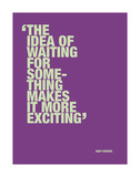 The idea of waiting for something makes it more exciting Reproduction d'art par Andy Warhol