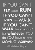 You Have to Keep Moving Forward -Martin Luther King Jr
