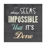 It Always Seems Impossible Until It's Done -Nelson Mandela Quote