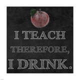 I Teach Therefore  I Drink - black background