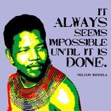 It Always Seems Impossible Until It Is Done - Nelson Mandela