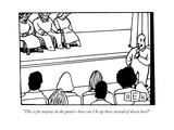 """This is for anyone on the panel—how can I be up there instead of down her - New Yorker Cartoon"