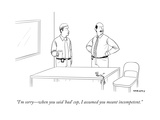 """""""I'm sorry—when you said 'bad' cop  I assumed you meant incompetent"""" - New Yorker Cartoon"""