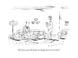 """""""Of course you still make me laugh  just not out loud"""" - New Yorker Cartoon"""