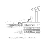 """Someday  son  this will all be yours—and underwater"" - New Yorker Cartoon"