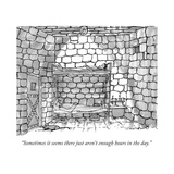 """Sometimes it seems there just aren't enough hours in the day"" - New Yorker Cartoon"
