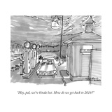 """Hey  pal  we're kinda lost How do we get back to 2016"" - New Yorker Cartoon"