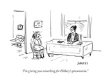 """I'm giving you something for Hillary's pneumonia"" - Cartoon"