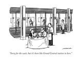 """""""Sorry for the wait  but it's been like Grand Central station in here"""" - New Yorker Cartoon"""