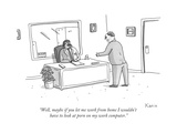 """""""Well  maybe if you let me work from home I wouldn't have to look at porn  - New Yorker Cartoon"""