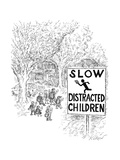 A suburban street with a sign reading: TOP: SLOW  BOTTOM: DISTRACTED CHILD - New Yorker Cartoon