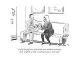 """""""And if the golf area of the brain was somehow destroyed  there might be a - New Yorker Cartoon"""