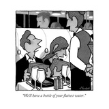 """We'll have a bottle of your flattest water"" - New Yorker Cartoon"