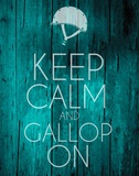 Keep Calm and Gallop On - Teal