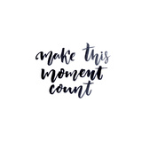 Make this Moment Count - Inspire Quote Reproduction d'art par Anna Kutukova