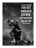 It's Not Whether You Get Knocked Down  It's Whether You Get Up -Vince Lombardi