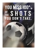 You Miss 100% Of the Shots You Don't Take -Soccer Reproduction d'art par Sports Mania