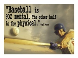 Baseball is 90% Mental The other half is the physical -Yogi Berra