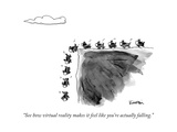 """See how virtual reality makes it feel like you're actually falling"" - New Yorker Cartoon"