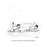 """So you're a little bit ahead  big whoop"" - Cartoon"