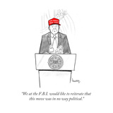 """""""We at the FBI would like to reiterate that this move was in no way pol…"""" - Cartoon"""