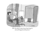 """His vote doesn't count  but at least he gets a sense of being part of the…"" - New Yorker Cartoon"