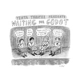 TITLE: Yenta Theatre Presents: Waiting for Godot Four yentas gossiping abo - New Yorker Cartoon