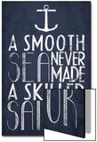 A Smooth Sea Never Made A Skilled Sailor