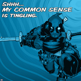Deadpool - Shhh My Common Sense is Tingling