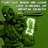 Deadpool - That Guy Made me Look like a Model of Mental Health
