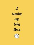 I Woke Up Like This