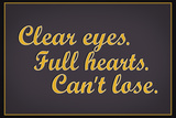 Clear Eyes Full Heart Can't Lose