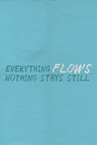Everything Flows Nothing Stays Still
