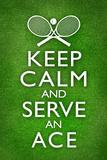Keep Calm and Serve an Ace Tennis Poster