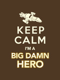 Keep Calm  I'm a Big Damn Hero - Firefly Quote
