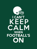 I Can't Keep Calm When Football's On