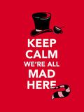 Keep Calm  We're All Mad Here - Alice in Wonderland Inspired Keep Calm Typography