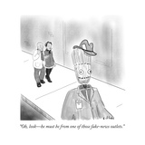 """""""Oh  look—he must be from one of those fake-news outlets"""" - Cartoon"""