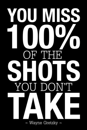 You Miss 100% of the Shots You Don't Take (Black) Poster