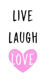 Live Laugh Love - White with Pink Heart Live Laugh Love Live Laugh Love: Sunflower Live Laugh Love - White Live Every Moment Live Laugh Love - Black Live Well-Love Often-Love Much Peel & Stick Single Sheet Live Well, Love Much, Laugh Often