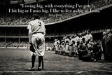 Babe Ruth Swing Big Quote Sports Plastic Sign Print New York Yankees Yankee Stadium B&W Vintage Photo Sports Babe Ruth, 1920 Babe Ruth - Red Sox Lou Gehrig & Babe Ruth Babe Ruth & Lou Gehrig The Babe Bows Out, 1948 Babe Ruth Red Rock Cola Babe Ruth - No Fear Babe Ruth Striking Out Famous Quote Plastic Sign It's Hard to Beat a Person Who Never Gives Up -Babe Ruth Every Strike Home babe ruth