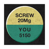 Screw You 20 Mg Pill - 5150 Beatings Will Continue Until Morale Improves Sign Poster Teamwork Means Never Having to Take All the Blame Funny Plastic Sign Luck Stay In Bed Second Place What Life Is About Losers Catastrophic Signs of Anxiety Motivational Poster Art Print Dependency Death Bites Love Sucks Frustration Follow your dreams