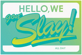 Hello, We Gon Slay! All Day (Emerald Gradient on White) I Woke Up Like This Hello, We Gon Slay! All Day (Teal on Grey) Beyoncé Knowles Dream Girls Beyoncé Knowles I Got Hot Sauce In My Bag Beyoncé Knowles Goldmember beyonce knowles